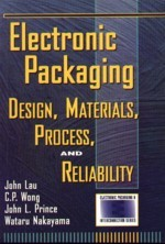 Electronic Packaging: Design, Materials, Process, and Reliability